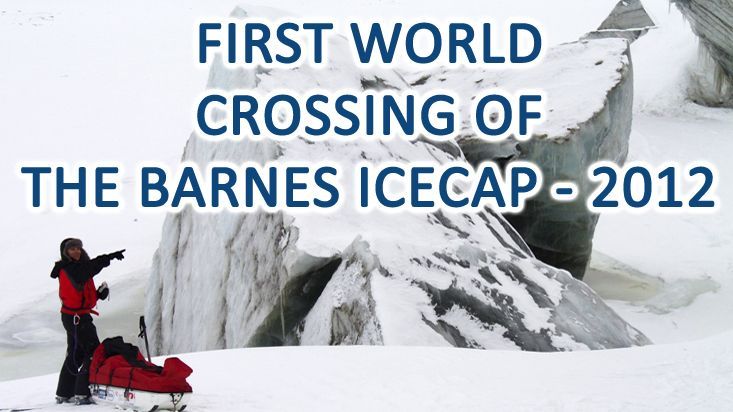 First world crossing of the Barnes Icecap - 2012